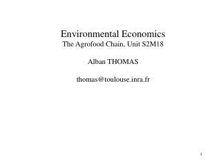 Environmental Economics The Agrofood Chain, Unit S2M18  Alban THOMAS  thomastoulousera.fr