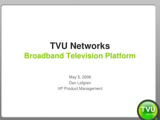 TVU Networks Broadband Television Platform