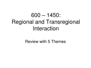 600   1450: Regional and Transregional Interaction