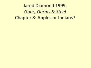 Jared Diamond 1999,  Guns, Germs  Steel Chapter 8: Apples or Indians