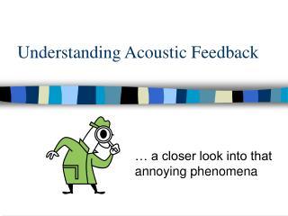 Understanding Acoustic Feedback