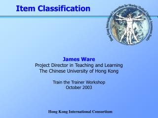 James Ware Project Director in Teaching and Learning The Chinese University of Hong Kong  Train the Trainer Workshop  Oc