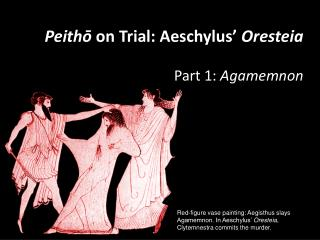 Peitho on Trial: Aeschylus  Oresteia