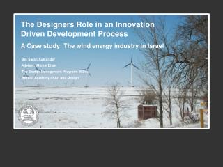 The Designers Role in an Innovation Driven Development Process A Case study: The wind energy industry in Israel