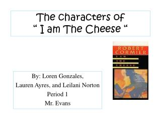 The characters of    I am The Cheese