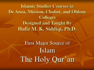 Islamic Studies Courses in  De Anza, Mission, Chabot, and Ohlone Colleges Designed and Taught By Hafiz M. K. Siddiqi, Ph