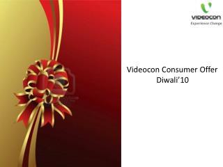 Videocon Consumer Offer                 Diwali 10