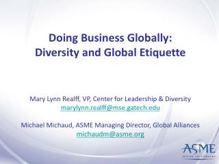 Doing Business Globally:  Diversity and Global Etiquette     Mary Lynn Realff, VP, Center for Leadership  Diversity mary