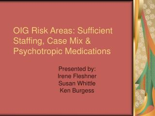 OIG Risk Areas: Sufficient Staffing, Case Mix  Psychotropic Medications
