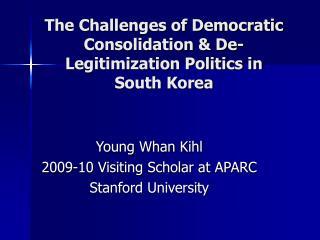 The Challenges of Democratic Consolidation  De-Legitimization Politics in South Korea
