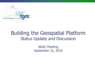 Building the Geospatial Platform Status Update and Discussion  NGAC Meeting September 22, 2010