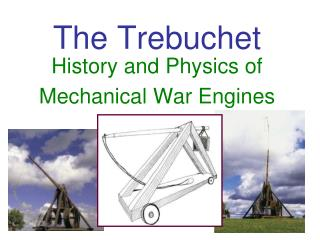 The Trebuchet History and Physics of Mechanical War Engines