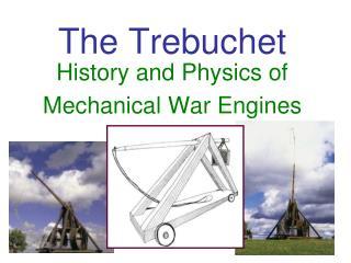 The Trebuchet History and Physics of Mechanical War Engines