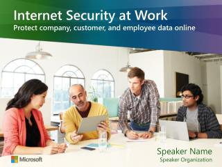 Internet Security at Work Protect company, customer, and employee data online