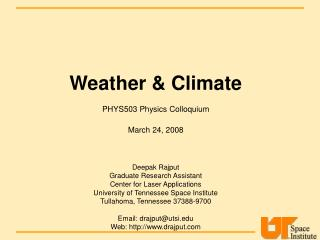 Weather  Climate  PHYS503 Physics Colloquium March 24, 2008    Deepak Rajput Graduate Research Assistant Center for Lase