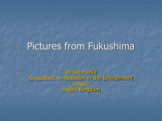 Pictures from Fukushima