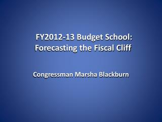 FY2012-13 Budget School: Forecasting the Fiscal Cliff