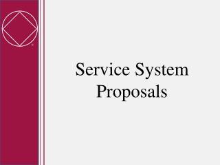 Service System Proposals