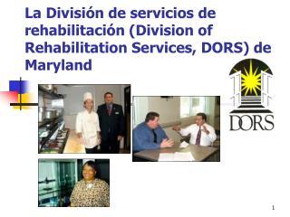 La Divisi n de servicios de rehabilitaci n Division of Rehabilitation Services, DORS de Maryland