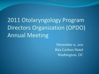 2011 Otolaryngology Program Directors Organization OPDO Annual Meeting
