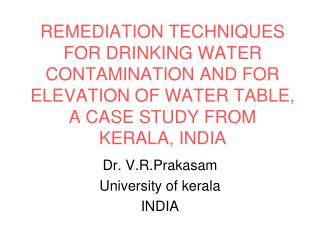 REMEDIATION TECHNIQUES FOR DRINKING WATER CONTAMINATION AND FOR ELEVATION OF WATER TABLE, A CASE STUDY FROM KERALA, INDI