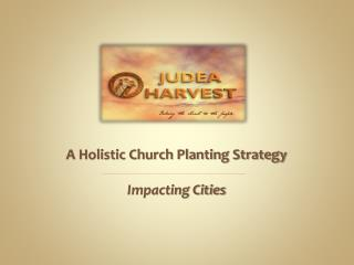 A Holistic Church Planting Strategy  Impacting Cities