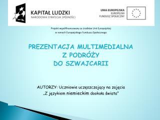 Projekt wsp lfinansowany ze srodk w Unii Europejskiej  w ramach Europejskiego Funduszu Spolecznego   PREZENTACJA MULTIME
