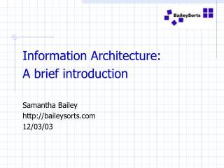 Information Architecture:  A brief introduction   Samantha Bailey baileysorts 12