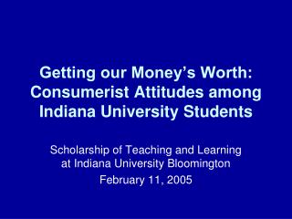 Getting our Money s Worth: Consumerist Attitudes among Indiana University Students
