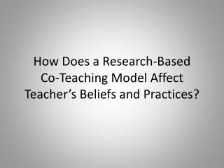 How Does a Research-Based  Co-Teaching Model Affect Teacher s Beliefs and Practices