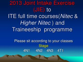 2013 Joint Intake Exercise JIE to  ITE full time coursesNitec  Higher Nitec  and Traineeship  programme