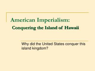 American Imperialism:  Conquering the Island of Hawaii