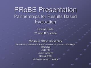 PRoBE Presentation Partnerships for Results Based Evaluation