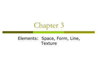Elements:  Space, Form, Line, Texture