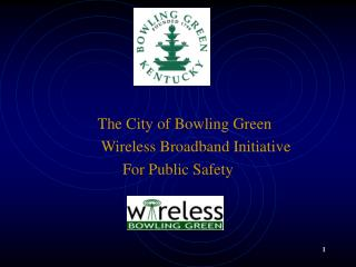 The City of Bowling Green   Wireless Broadband Initiative For Public Safety