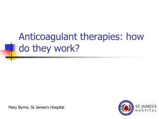 Anticoagulant therapies: how do they work