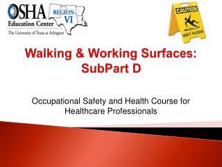 Walking  Working Surfaces: SubPart D