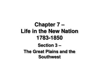 Chapter 7    Life in the New Nation 1783-1850