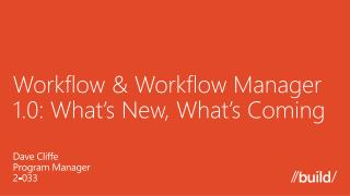 Workflow  Workflow Manager 1.0: What s New, What s Coming