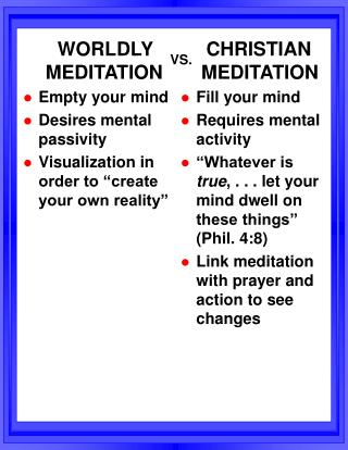 WORLDLY MEDITATION Empty your mind Desires mental passivity Visualization in order to  create your own reality