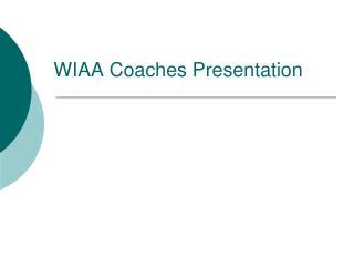 WIAA Coaches Presentation
