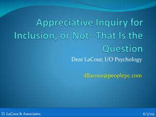 Appreciative Inquiry for Inclusion, or Not--That Is the Question