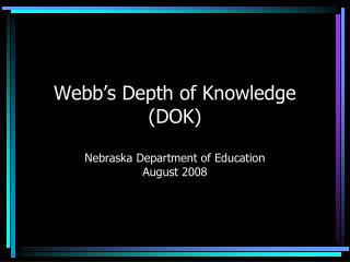 Webb s Depth of Knowledge DOK  Nebraska Department of Education August 2008