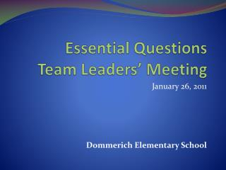 Essential Questions Team Leaders  Meeting