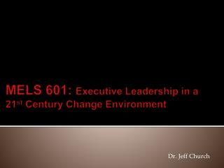 MELS 601: Executive Leadership in a 21st Century Change Environment