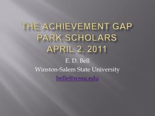 The Achievement Gap Park Scholars April 2, 2011