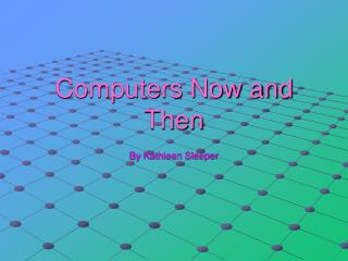 Computers Now and Then