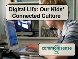 Digital Life: Our Kids   Connected Culture