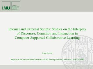 Internal and External Scripts: Studies on the Interplay of Discourse, Cognition and Instruction in  Computer-Supported C