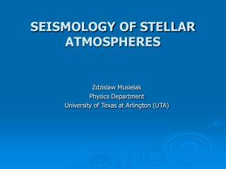 SEISMOLOGY OF STELLAR ATMOSPHERES